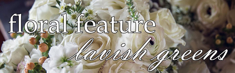 Floral Feature: Lavish Greens